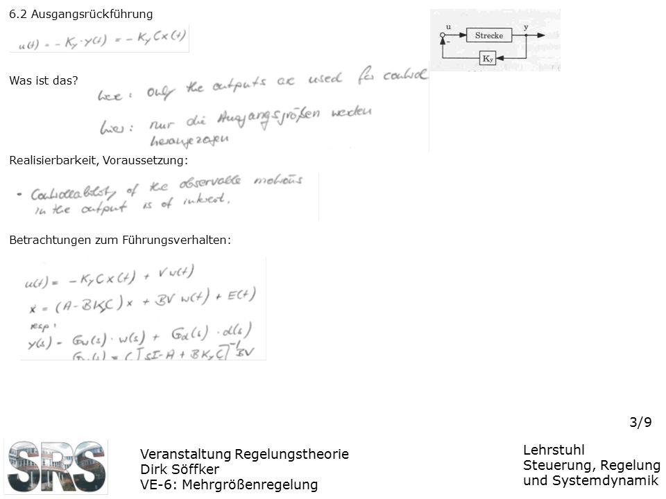 Veranstaltung Regelungstheorie Dirk Söffker VE-6: Mehrgrößenregelung Lehrstuhl Steuerung, Regelung und Systemdynamik 3/9 6.2 Ausgangsrückführung Was i