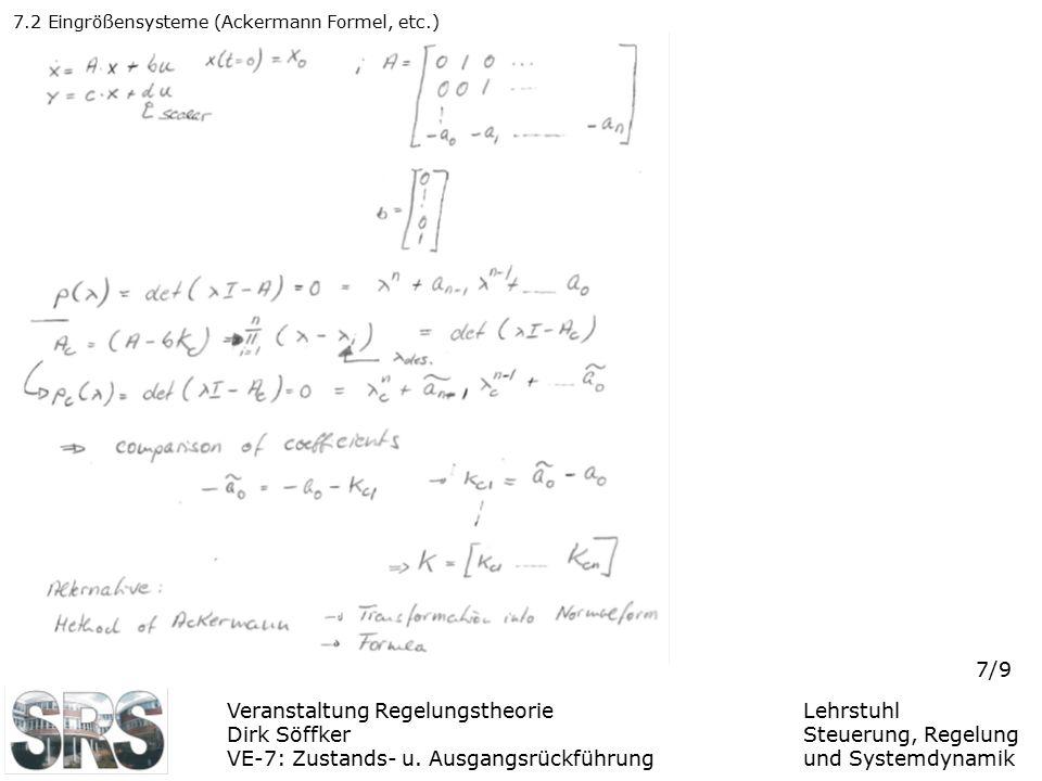 Veranstaltung Regelungstheorie Dirk Söffker VE-7: Zustands- u. Ausgangsrückführung Lehrstuhl Steuerung, Regelung und Systemdynamik 7/9 7.2 Eingrößensy
