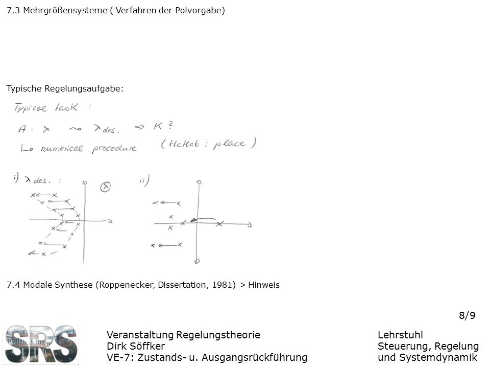 Veranstaltung Regelungstheorie Dirk Söffker VE-7: Zustands- u. Ausgangsrückführung Lehrstuhl Steuerung, Regelung und Systemdynamik 8/9 7.3 Mehrgrößens