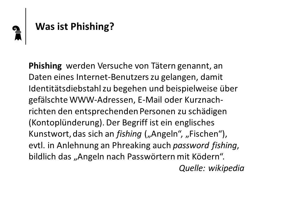 Was ist Phishing? Phishing werden Versuche von Tätern genannt, an Daten eines Internet-Benutzers zu gelangen, damit Identitätsdiebstahl zu begehen und
