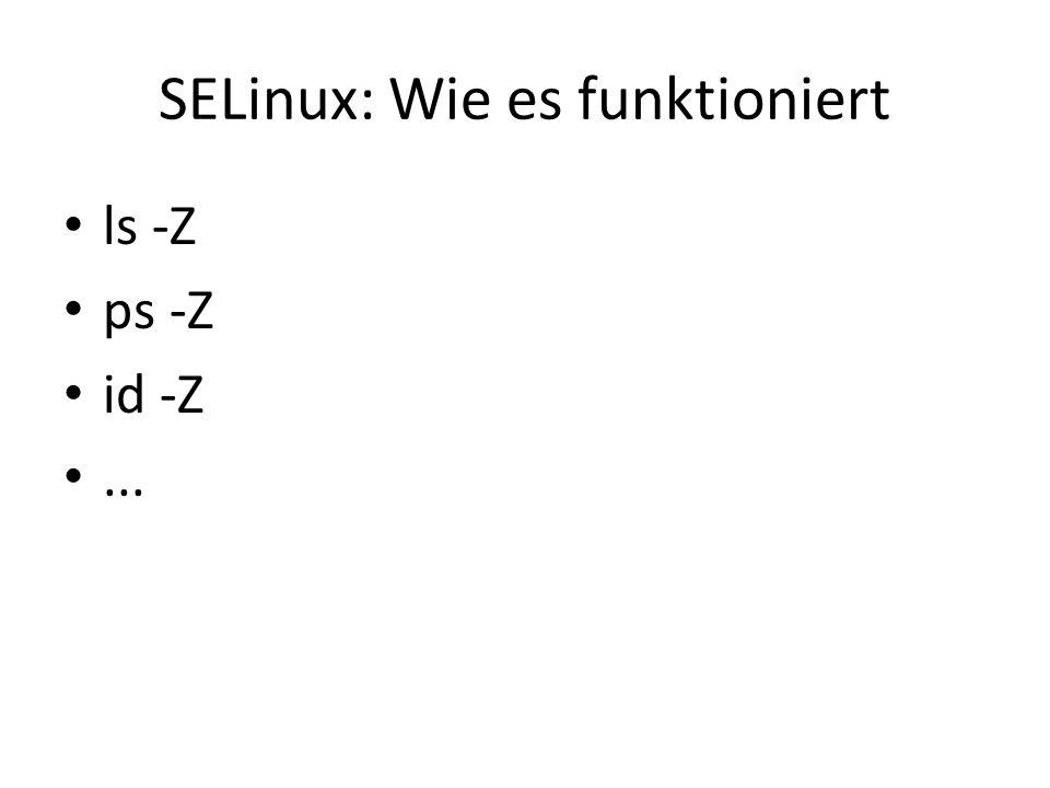 SELinux: Wie es funktioniert ls -Z ps -Z id -Z...