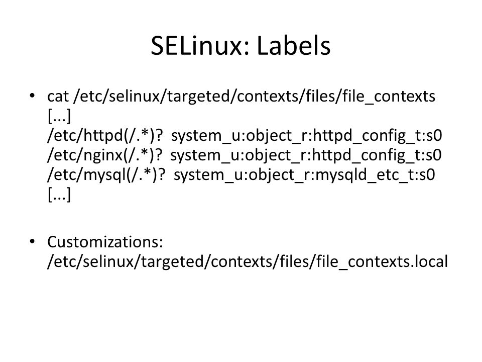 SELinux: Labels cat /etc/selinux/targeted/contexts/files/file_contexts [...] /etc/httpd(/.*).
