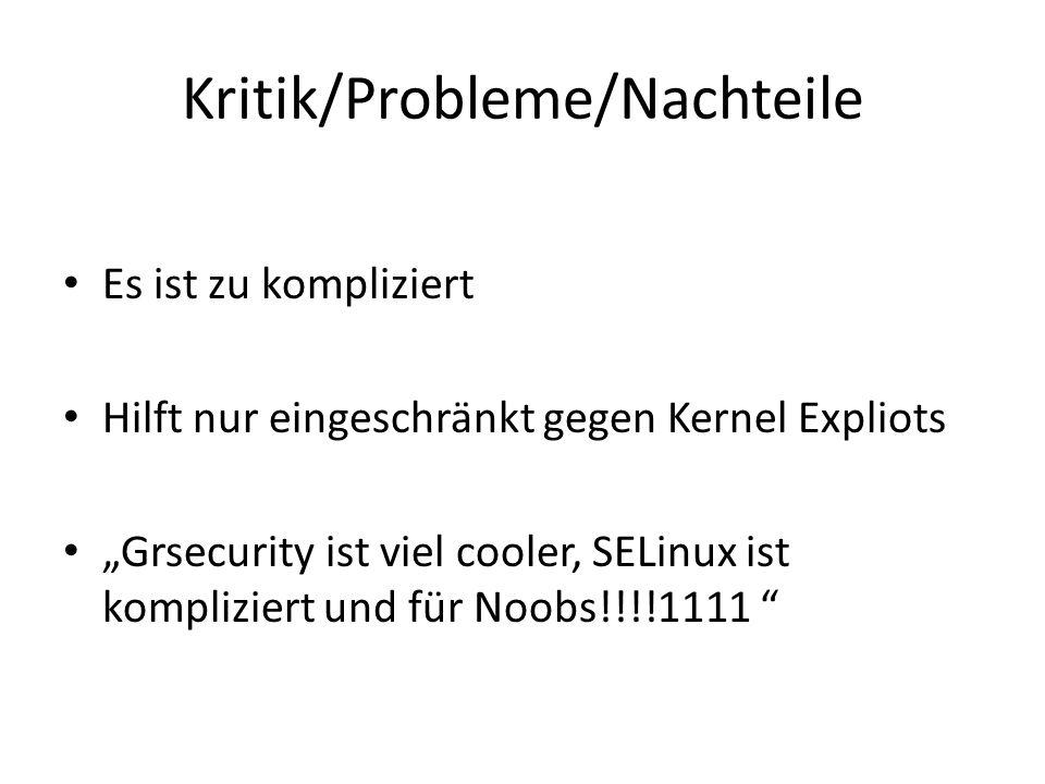 """Kritik/Probleme/Nachteile Es ist zu kompliziert Hilft nur eingeschränkt gegen Kernel Expliots """"Grsecurity ist viel cooler, SELinux ist kompliziert und für Noobs!!!!1111"""