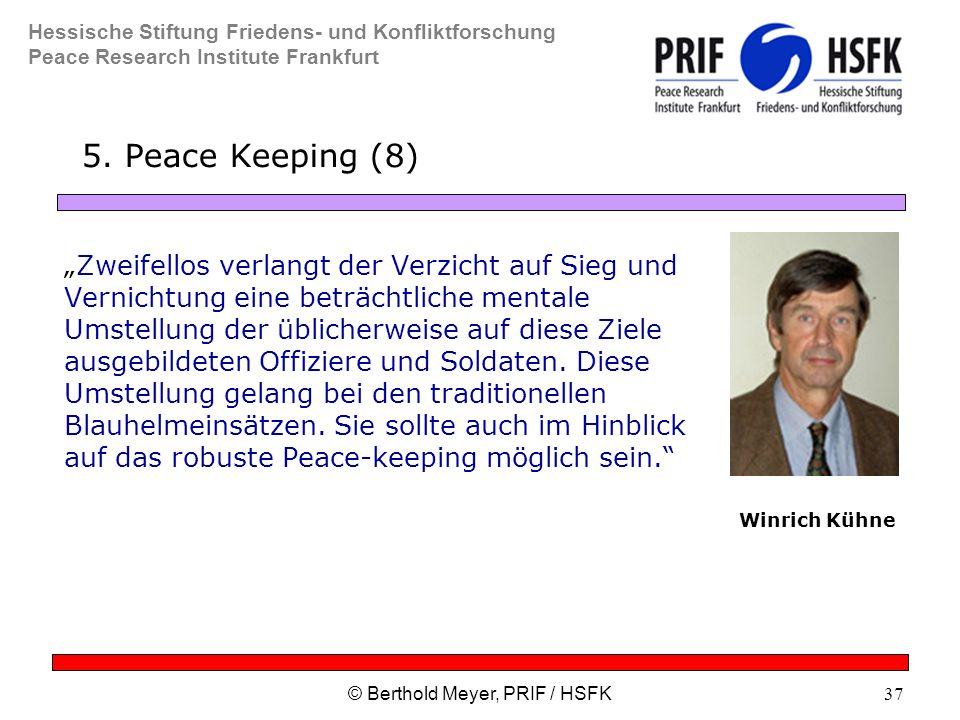 "Hessische Stiftung Friedens- und Konfliktforschung Peace Research Institute Frankfurt © Berthold Meyer, PRIF / HSFK37 5. Peace Keeping (8) ""Zweifellos"