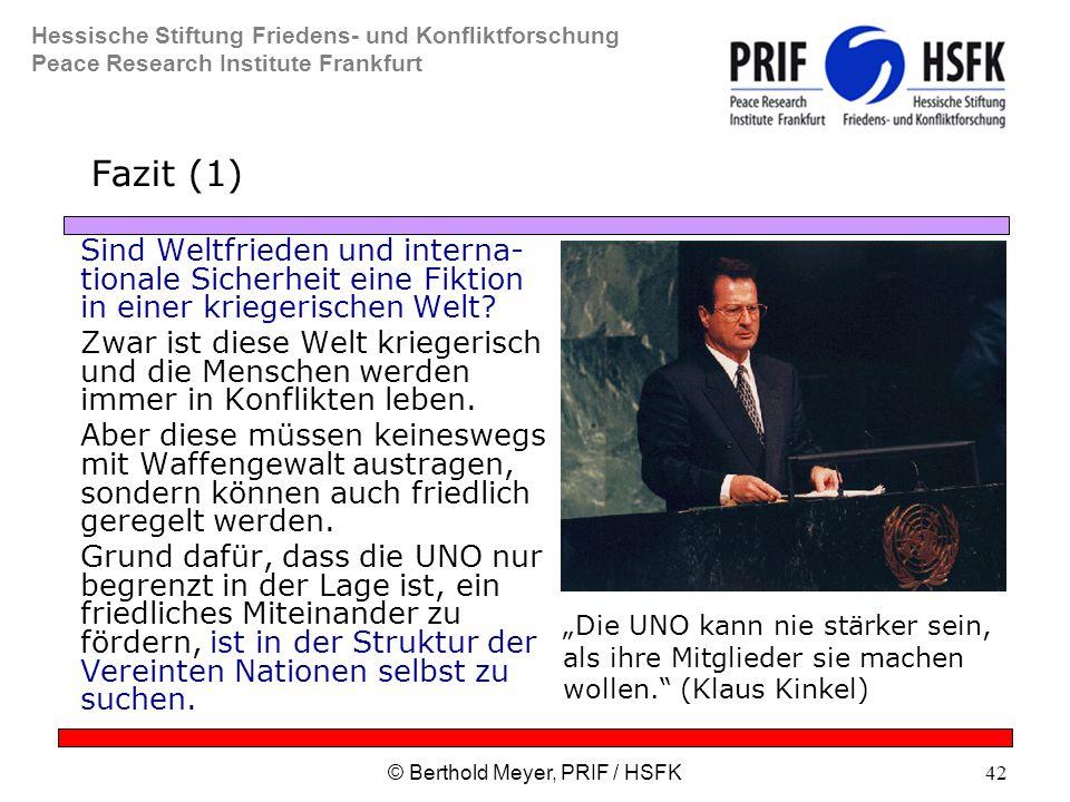 Hessische Stiftung Friedens- und Konfliktforschung Peace Research Institute Frankfurt © Berthold Meyer, PRIF / HSFK42 Fazit (1) Sind Weltfrieden und interna- tionale Sicherheit eine Fiktion in einer kriegerischen Welt.