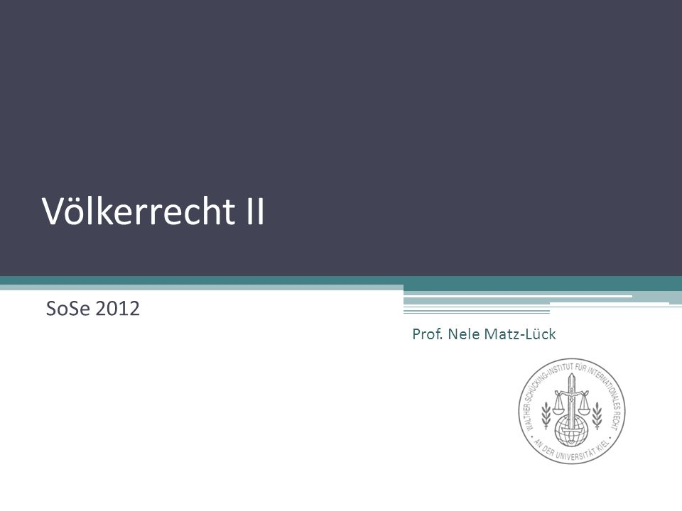 Völkerrecht II SoSe 2012 Prof. Nele Matz-Lück