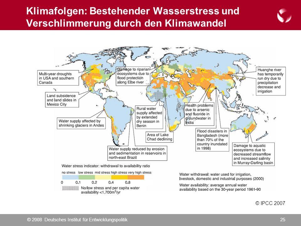 © 2008 Deutsches Institut für Entwicklungspolitik25 Klimafolgen: Bestehender Wasserstress und Verschlimmerung durch den Klimawandel © IPCC 2007