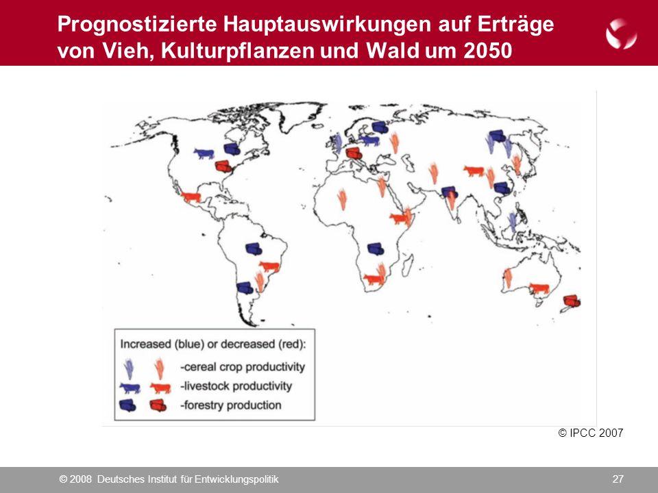 © 2008 Deutsches Institut für Entwicklungspolitik27 Prognostizierte Hauptauswirkungen auf Erträge von Vieh, Kulturpflanzen und Wald um 2050 © IPCC 2007