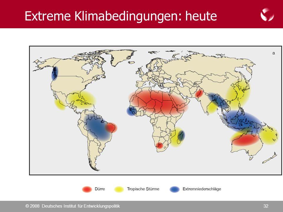 © 2008 Deutsches Institut für Entwicklungspolitik32 Extreme Klimabedingungen: heute