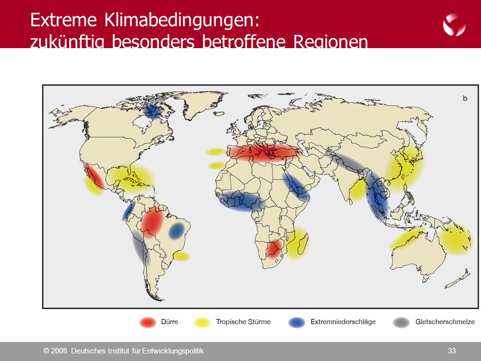 © 2008 Deutsches Institut für Entwicklungspolitik33 Extreme Klimabedingungen: zuk ü nftig besonders betroffene Regionen