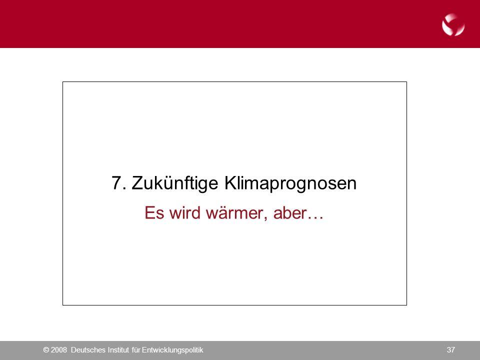 © 2008 Deutsches Institut für Entwicklungspolitik37 7.