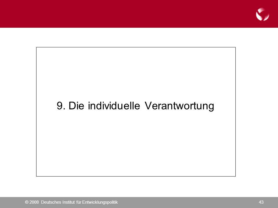 © 2008 Deutsches Institut für Entwicklungspolitik43 9. Die individuelle Verantwortung