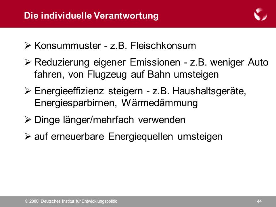 © 2008 Deutsches Institut für Entwicklungspolitik44 Die individuelle Verantwortung  Konsummuster - z.B.