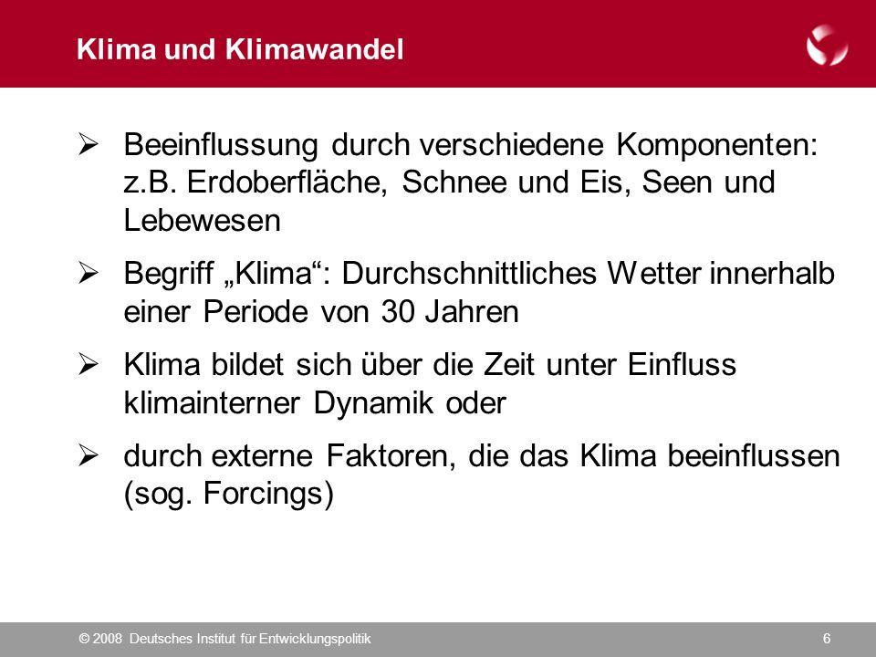 © 2008 Deutsches Institut für Entwicklungspolitik6 Klima und Klimawandel  Beeinflussung durch verschiedene Komponenten: z.B.
