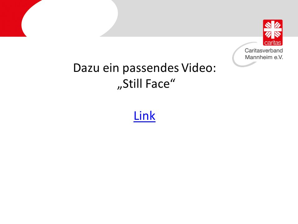"Dazu ein passendes Video: ""Still Face Link"