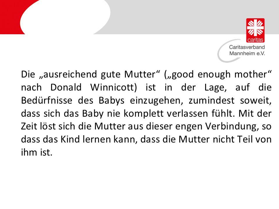 """Die """"ausreichend gute Mutter (""""good enough mother nach Donald Winnicott) ist in der Lage, auf die Bedürfnisse des Babys einzugehen, zumindest soweit, dass sich das Baby nie komplett verlassen fühlt."""