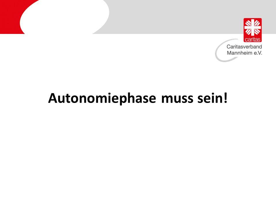 Autonomiephase muss sein!