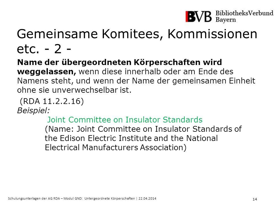 14 Schulungsunterlagen der AG RDA – Modul GND: Untergeordnete Körperschaften | 22.04.2014 Gemeinsame Komitees, Kommissionen etc.