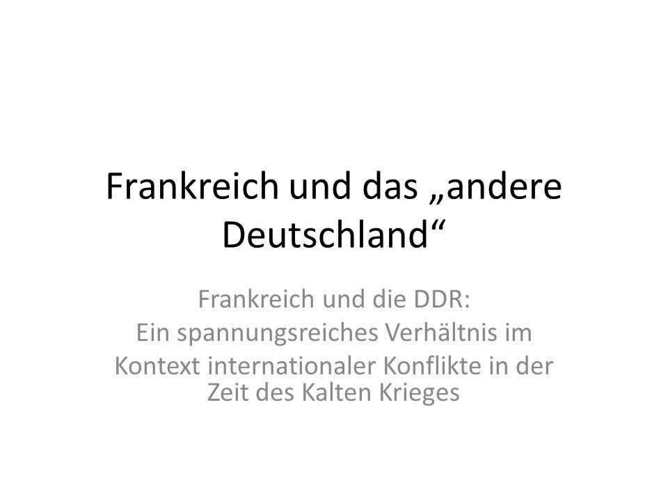 """Frankreich und das """"andere Deutschland Frankreich und die DDR: Ein spannungsreiches Verhältnis im Kontext internationaler Konflikte in der Zeit des Kalten Krieges"""