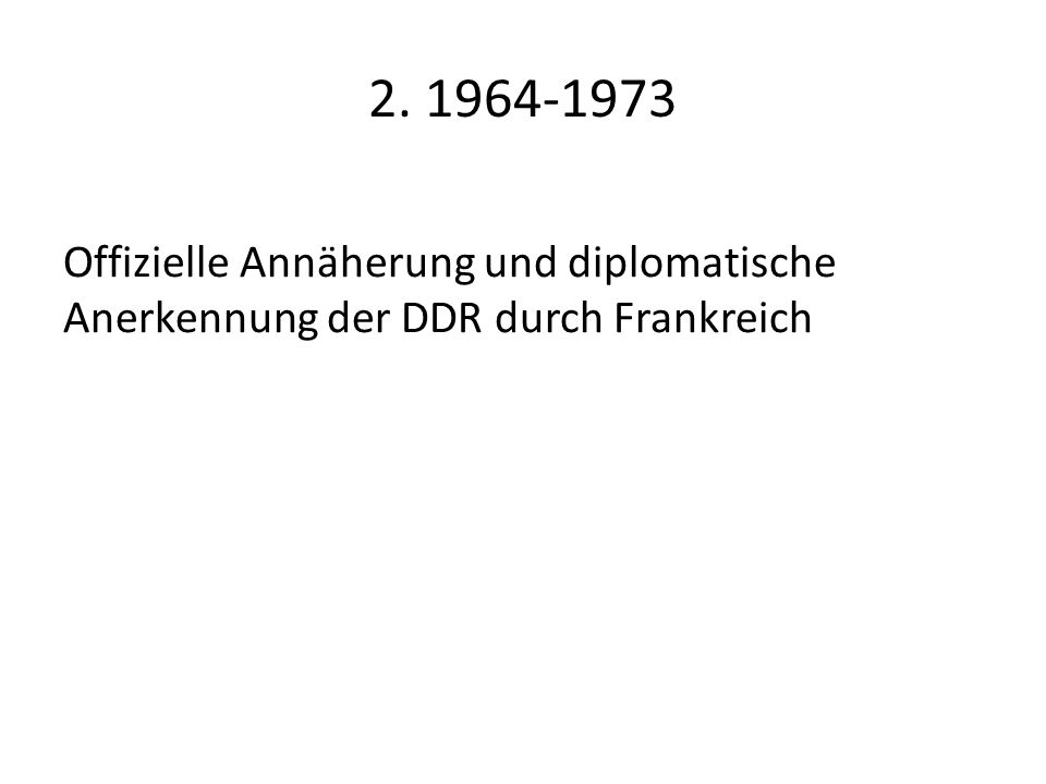 2. 1964-1973 Offizielle Annäherung und diplomatische Anerkennung der DDR durch Frankreich