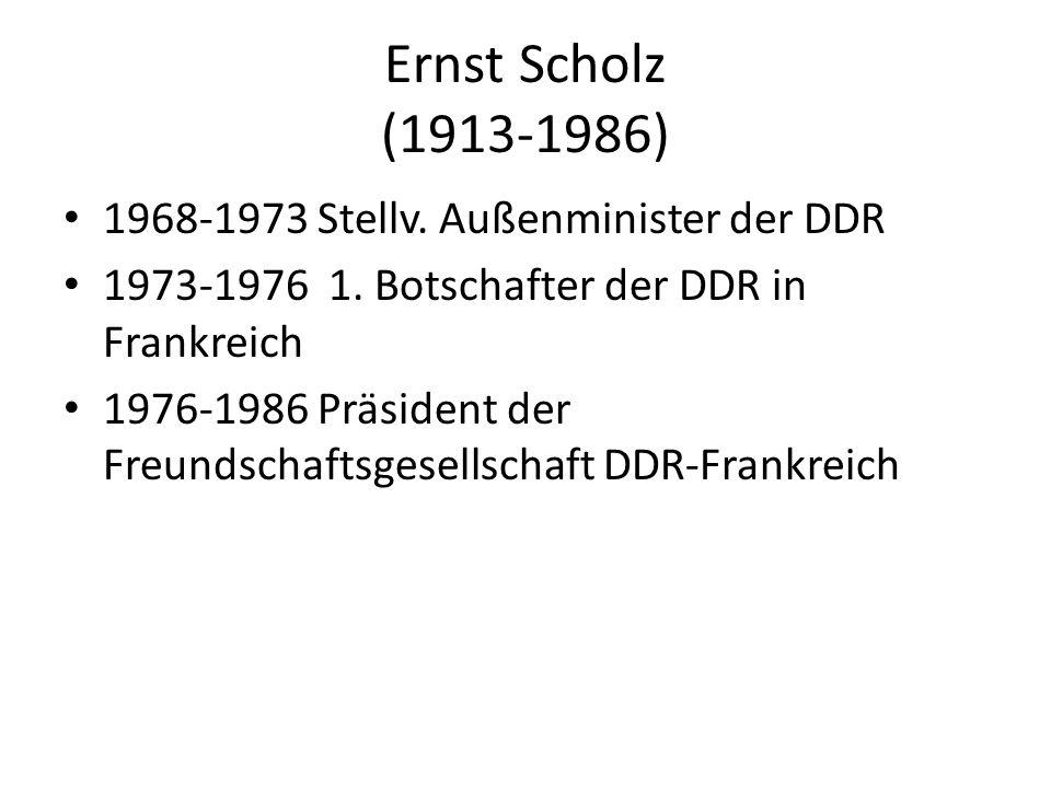 Ernst Scholz (1913-1986) 1968-1973 Stellv. Außenminister der DDR 1973-1976 1.