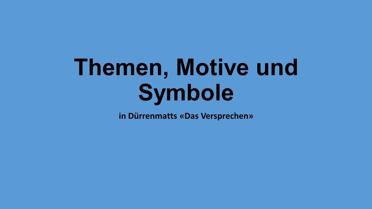 Themen, Motive und Symbole in Dürrenmatts «Das Versprechen»