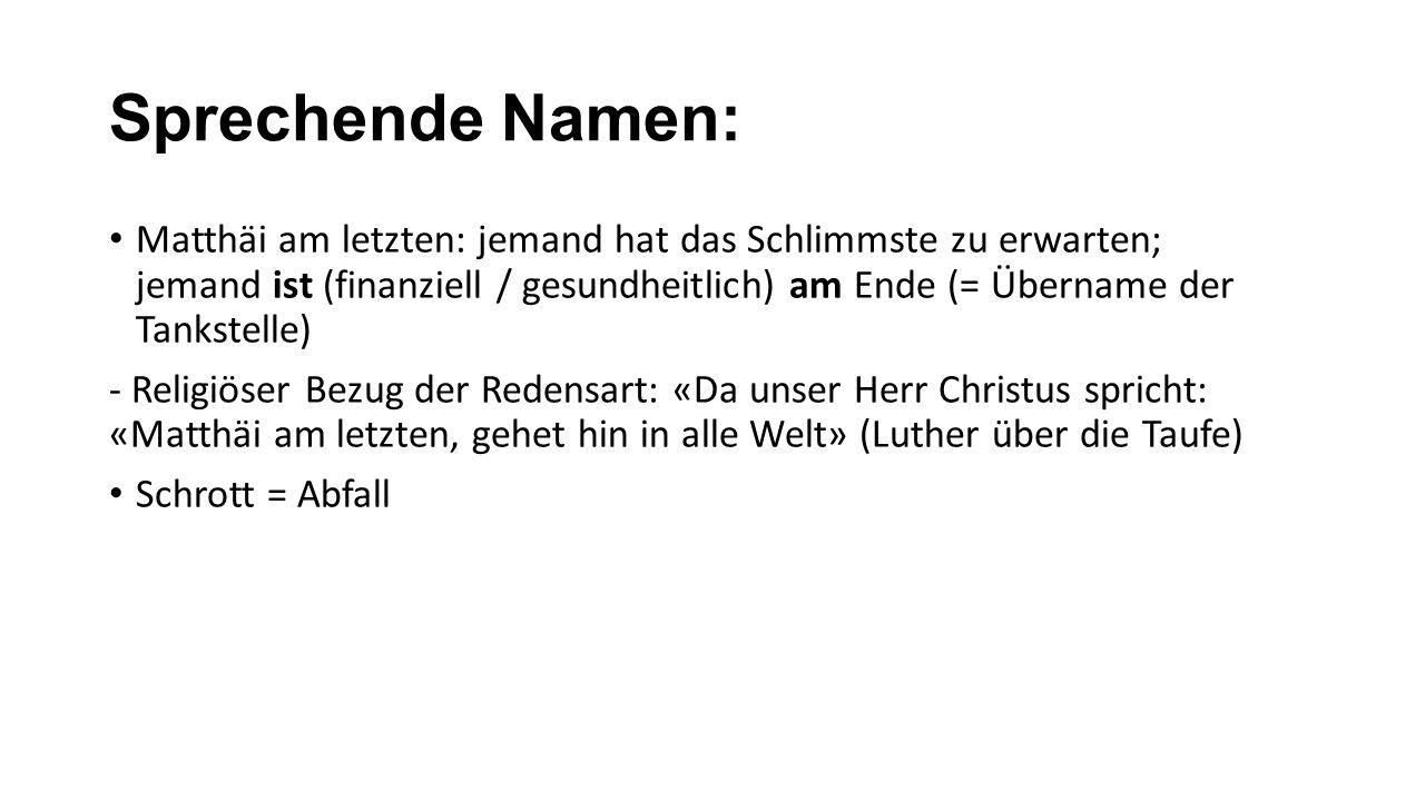 Sprechende Namen: Matthäi am letzten: jemand hat das Schlimmste zu erwarten; jemand ist (finanziell / gesundheitlich) am Ende (= Übername der Tankstel