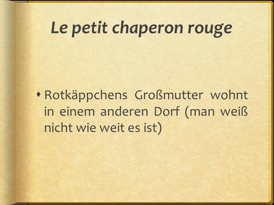 Le petit chaperon rouge  Rotkäppchens Großmutter wohnt in einem anderen Dorf (man weiß nicht wie weit es ist)