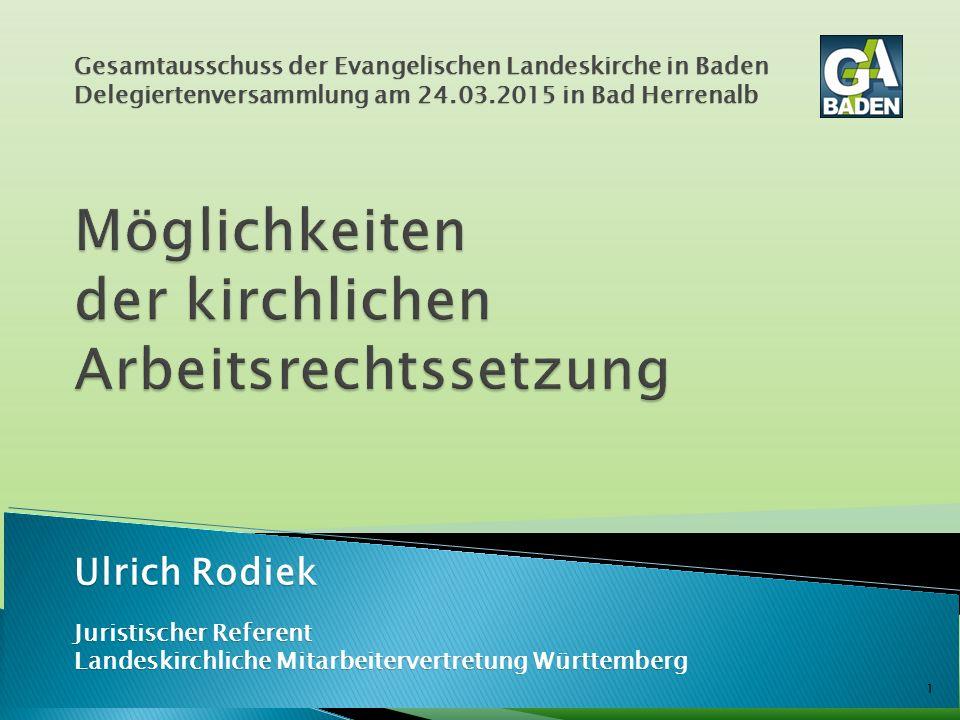 1 Gesamtausschuss der Evangelischen Landeskirche in Baden Delegiertenversammlung am 24.03.2015 in Bad Herrenalb Ulrich Rodiek Juristischer Referent La