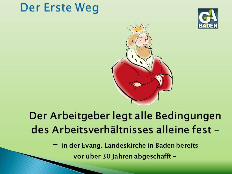 Der Arbeitgeber legt alle Bedingungen des Arbeitsverhältnisses alleine fest – - in der Evang. Landeskirche in Baden bereits vor über 30 Jahren abgesch