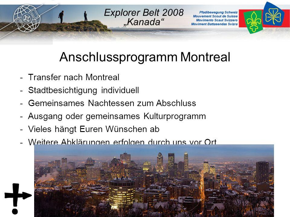 "Anschlussprogramm Montreal - Transfer nach Montreal - Stadtbesichtigung individuell - Gemeinsames Nachtessen zum Abschluss - Ausgang oder gemeinsames Kulturprogramm - Vieles hängt Euren Wünschen ab - Weitere Abklärungen erfolgen durch uns vor Ort Explorer Belt 2008 ""Kanada"