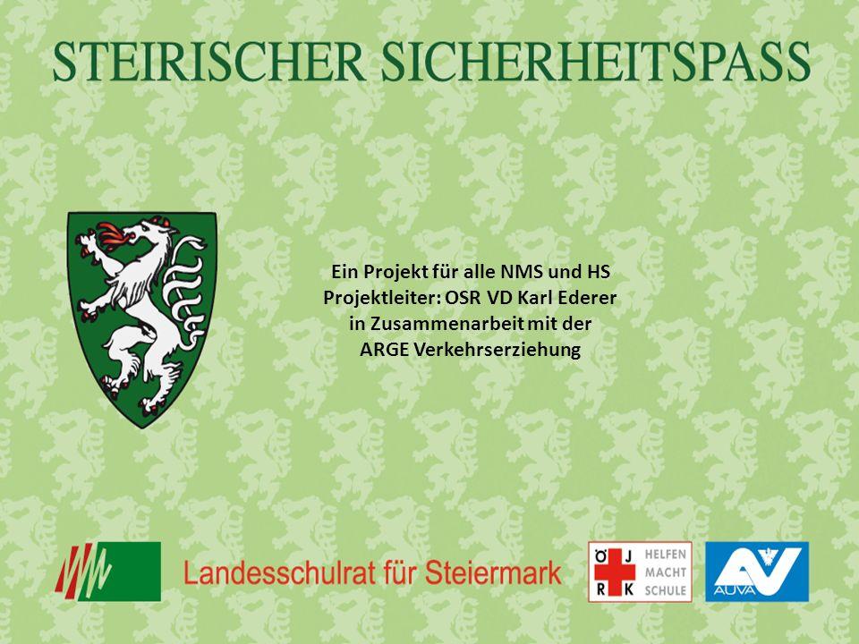 Ein Projekt für alle NMS und HS Projektleiter: OSR VD Karl Ederer in Zusammenarbeit mit der ARGE Verkehrserziehung
