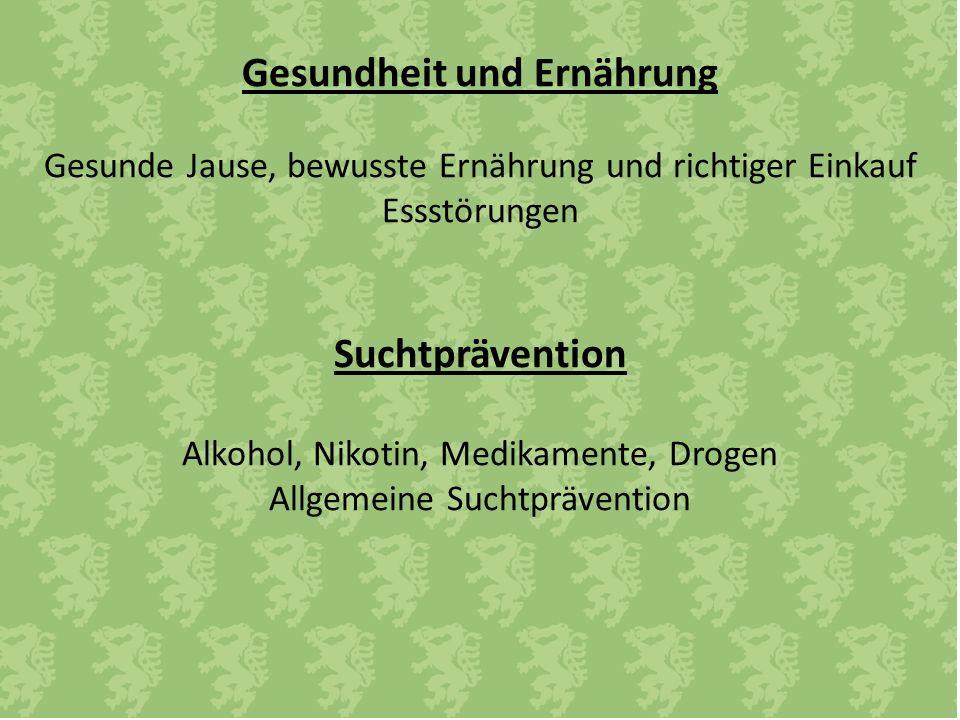 Gesundheit und Ernährung Gesunde Jause, bewusste Ernährung und richtiger Einkauf Essstörungen Suchtprävention Alkohol, Nikotin, Medikamente, Drogen Allgemeine Suchtprävention