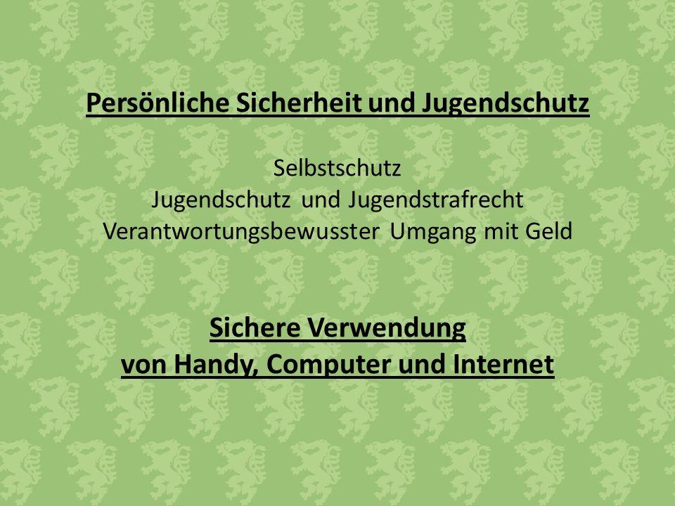 Persönliche Sicherheit und Jugendschutz Selbstschutz Jugendschutz und Jugendstrafrecht Verantwortungsbewusster Umgang mit Geld Sichere Verwendung von Handy, Computer und Internet