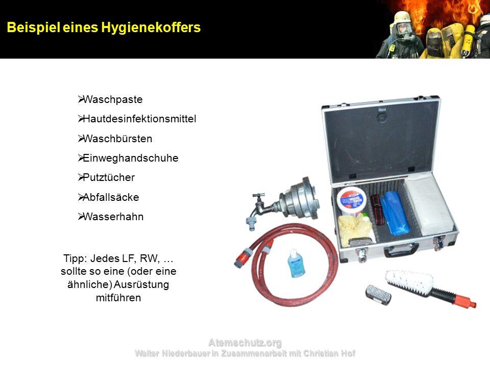 Atemschutz.org Walter Niederbauer in Zusammenarbeit mit Christian Hof  Waschpaste  Hautdesinfektionsmittel  Waschbürsten  Einweghandschuhe  Putztücher  Abfallsäcke  Wasserhahn Beispiel eines Hygienekoffers Tipp: Jedes LF, RW, … sollte so eine (oder eine ähnliche) Ausrüstung mitführen