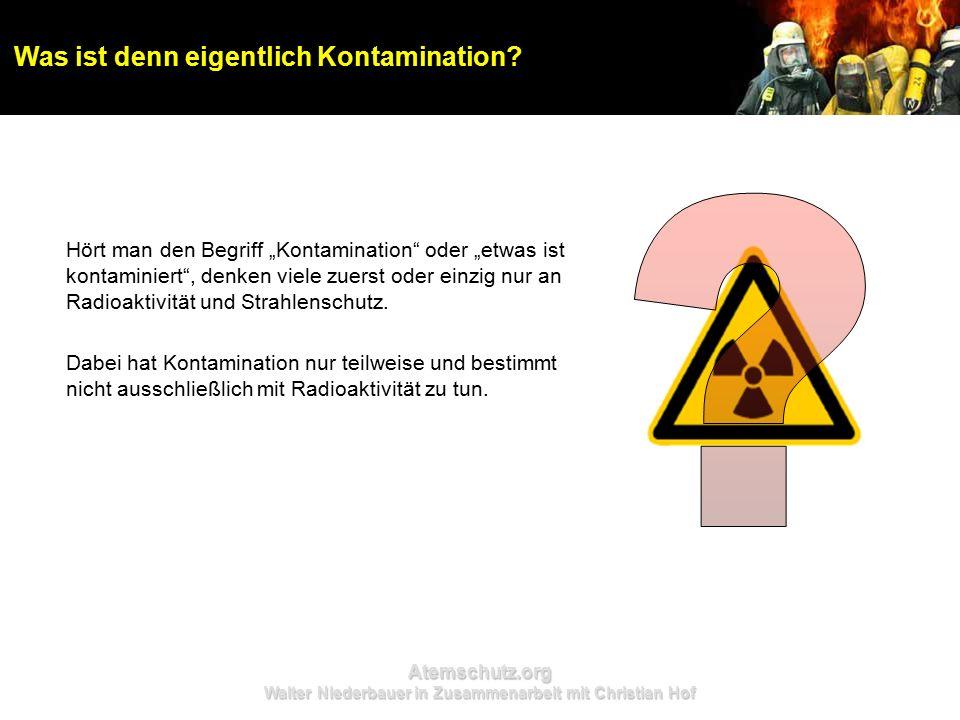"""Atemschutz.org Walter Niederbauer in Zusammenarbeit mit Christian Hof Hört man den Begriff """"Kontamination oder """"etwas ist kontaminiert , denken viele zuerst oder einzig nur an Radioaktivität und Strahlenschutz."""