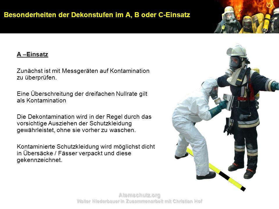 Atemschutz.org Walter Niederbauer in Zusammenarbeit mit Christian Hof Besonderheiten der Dekonstufen im A, B oder C-Einsatz A –Einsatz Zunächst ist mit Messgeräten auf Kontamination zu überprüfen.