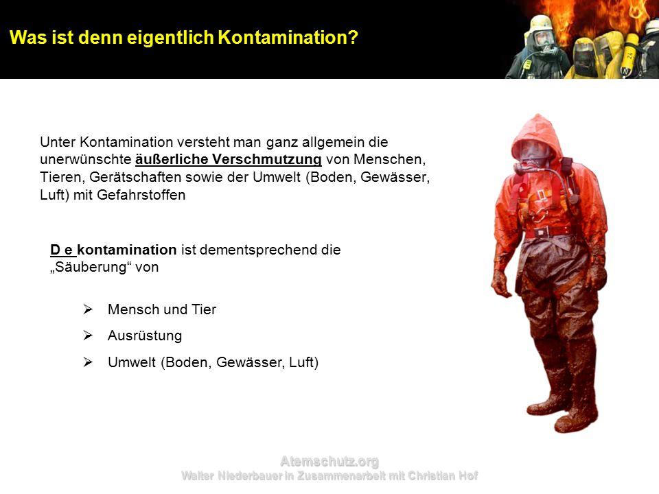 Atemschutz.org Walter Niederbauer in Zusammenarbeit mit Christian Hof Unter Kontamination versteht man ganz allgemein die unerwünschte äußerliche Vers