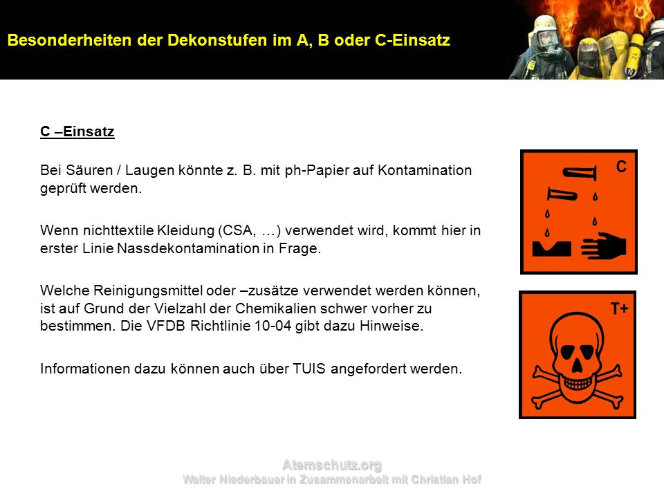 Atemschutz.org Walter Niederbauer in Zusammenarbeit mit Christian Hof Besonderheiten der Dekonstufen im A, B oder C-Einsatz C –Einsatz Bei Säuren / Laugen könnte z.