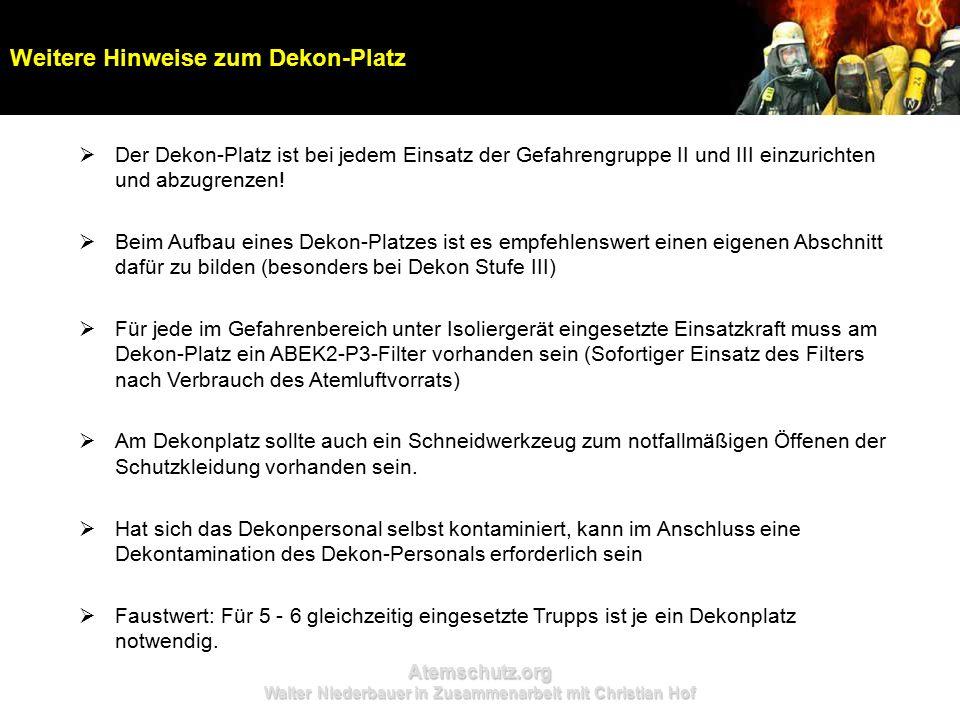 Atemschutz.org Walter Niederbauer in Zusammenarbeit mit Christian Hof Weitere Hinweise zum Dekon-Platz  Der Dekon-Platz ist bei jedem Einsatz der Gefahrengruppe II und III einzurichten und abzugrenzen.