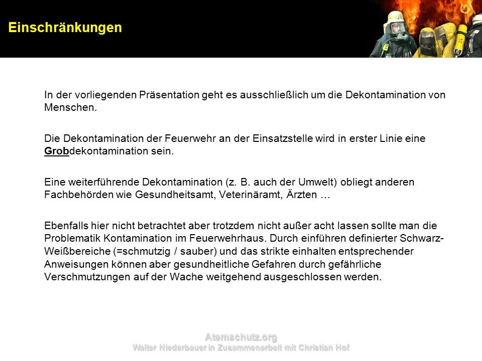 Atemschutz.org Walter Niederbauer in Zusammenarbeit mit Christian Hof In der vorliegenden Präsentation geht es ausschließlich um die Dekontamination von Menschen.