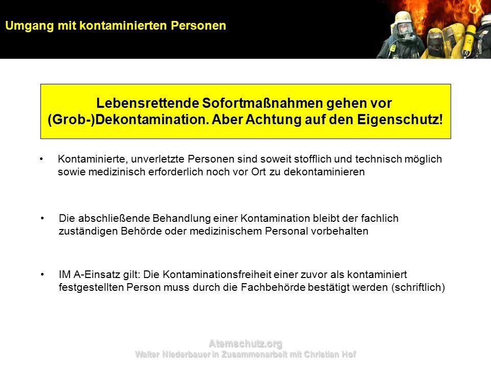 Atemschutz.org Walter Niederbauer in Zusammenarbeit mit Christian Hof Kontaminierte, unverletzte Personen sind soweit stofflich und technisch möglich