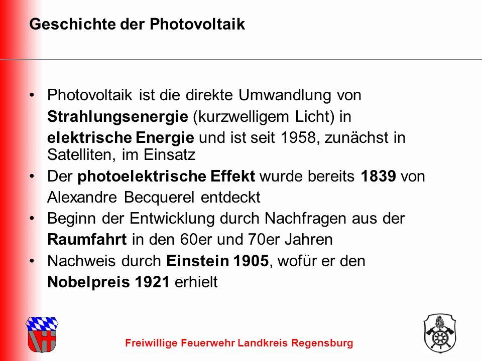 Freiwillige Feuerwehr Landkreis Regensburg Geschichte der Photovoltaik Photovoltaik ist die direkte Umwandlung von Strahlungsenergie (kurzwelligem Licht) in elektrische Energie und ist seit 1958, zunächst in Satelliten, im Einsatz Der photoelektrische Effekt wurde bereits 1839 von Alexandre Becquerel entdeckt Beginn der Entwicklung durch Nachfragen aus der Raumfahrt in den 60er und 70er Jahren Nachweis durch Einstein 1905, wofür er den Nobelpreis 1921 erhielt