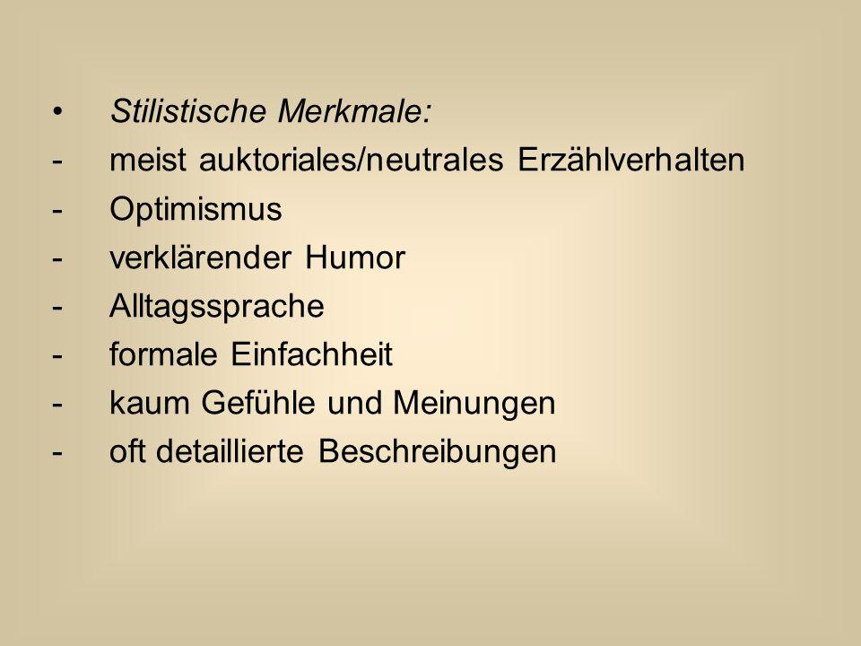 Stilistische Merkmale: -meist auktoriales/neutrales Erzählverhalten -Optimismus -verklärender Humor -Alltagssprache -formale Einfachheit -kaum Gefühle