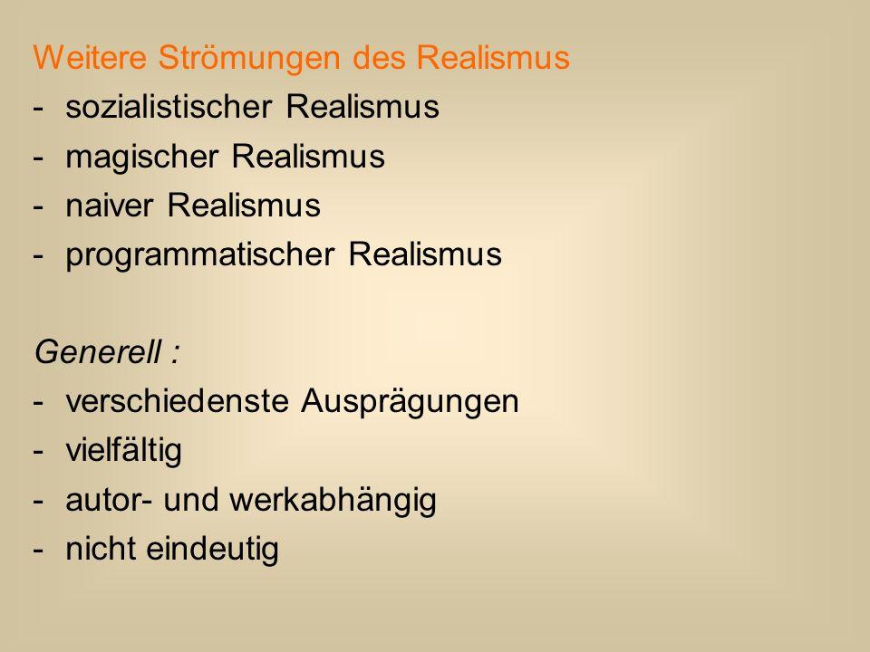 Weitere Strömungen des Realismus -sozialistischer Realismus -magischer Realismus -naiver Realismus -programmatischer Realismus Generell : -verschieden
