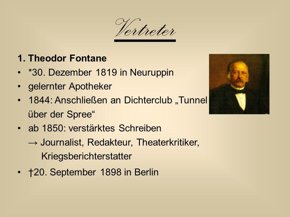"""Vertreter 1. Theodor Fontane *30. Dezember 1819 in Neuruppin gelernter Apotheker 1844: Anschließen an Dichterclub """"Tunnel über der Spree"""" ab 1850: ver"""