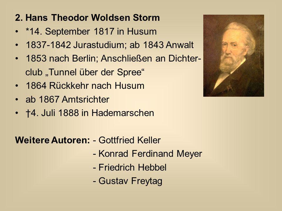 """2. Hans Theodor Woldsen Storm *14. September 1817 in Husum 1837-1842 Jurastudium; ab 1843 Anwalt 1853 nach Berlin; Anschließen an Dichter- club """"Tunne"""