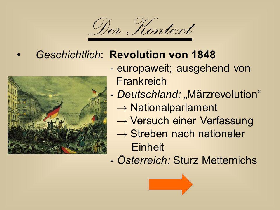 """Der Kontext Geschichtlich: Revolution von 1848 - europaweit; ausgehend von Frankreich - Deutschland: """"Märzrevolution"""" → Nationalparlament → Versuch ei"""