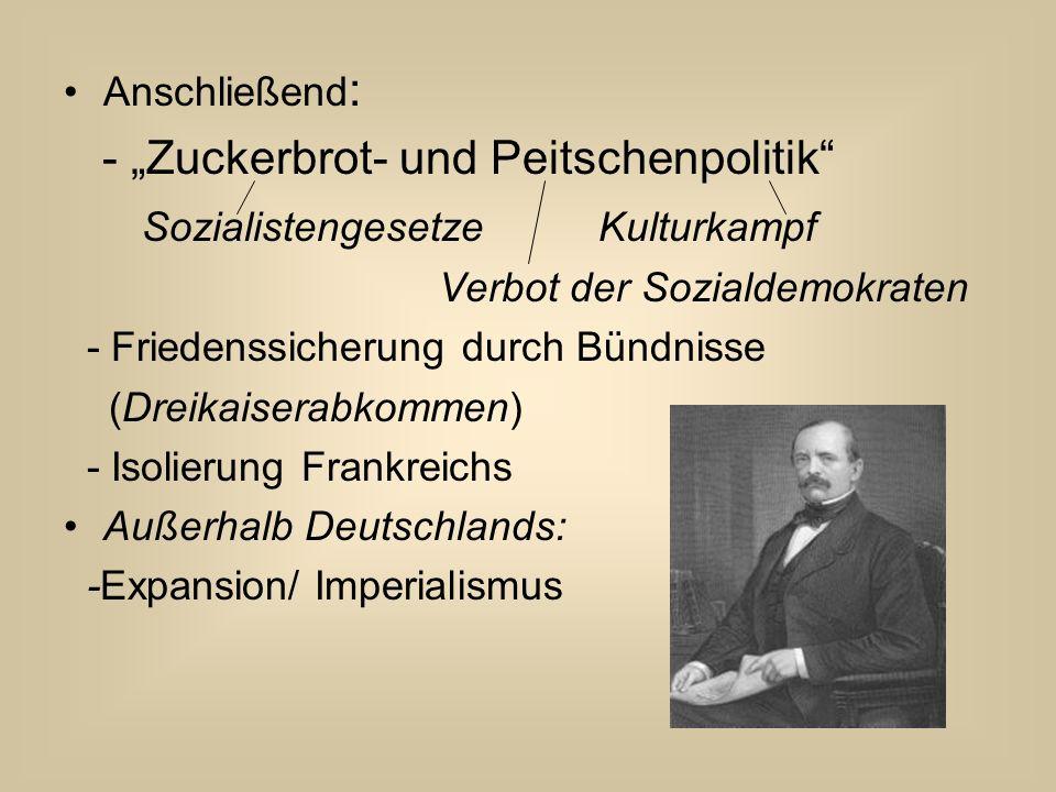 """Anschließend : - """"Zuckerbrot- und Peitschenpolitik"""" Sozialistengesetze Kulturkampf Verbot der Sozialdemokraten - Friedenssicherung durch Bündnisse (Dr"""