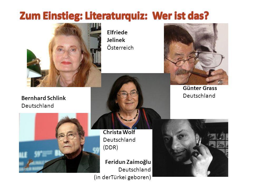 Elfriede Jelinek Österreich Günter Grass Deutschland Christa Wolf Deutschland (DDR) Bernhard Schlink Deutschland Feridun Zaimoğlu Deutschland (in derTürkei geboren)
